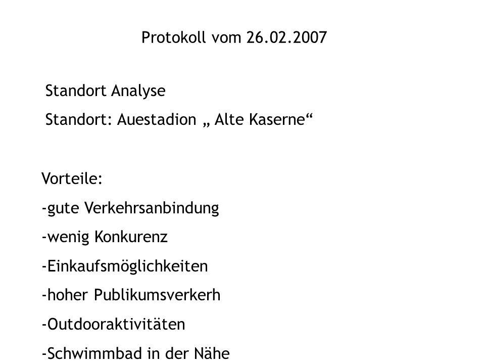 """Protokoll vom 26.02.2007 Standort Analyse. Standort: Auestadion """" Alte Kaserne Vorteile: -gute Verkehrsanbindung."""