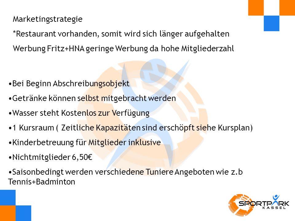 Marketingstrategie *Restaurant vorhanden, somit wird sich länger aufgehalten. Werbung Fritz+HNA geringe Werbung da hohe Mitgliederzahl.