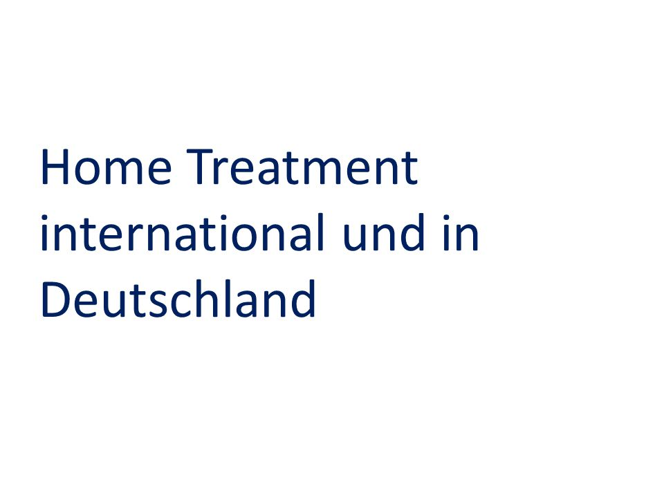 Home Treatment international und in Deutschland