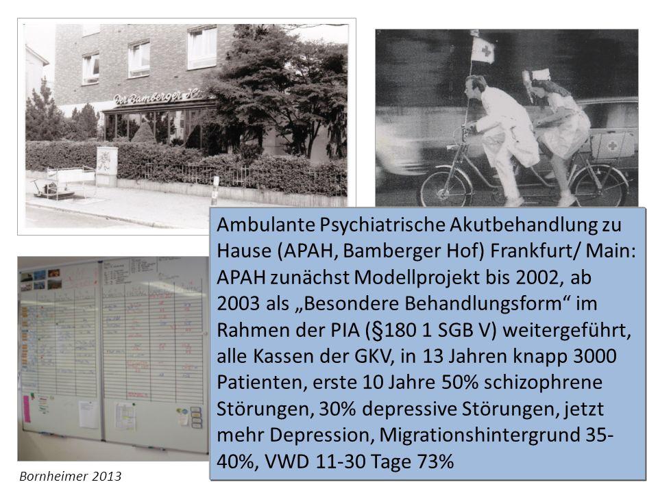 """Ambulante Psychiatrische Akutbehandlung zu Hause (APAH, Bamberger Hof) Frankfurt/ Main: APAH zunächst Modellprojekt bis 2002, ab 2003 als """"Besondere Behandlungsform im Rahmen der PIA (§180 1 SGB V) weitergeführt, alle Kassen der GKV, in 13 Jahren knapp 3000 Patienten, erste 10 Jahre 50% schizophrene Störungen, 30% depressive Störungen, jetzt mehr Depression, Migrationshintergrund 35-40%, VWD 11-30 Tage 73%"""