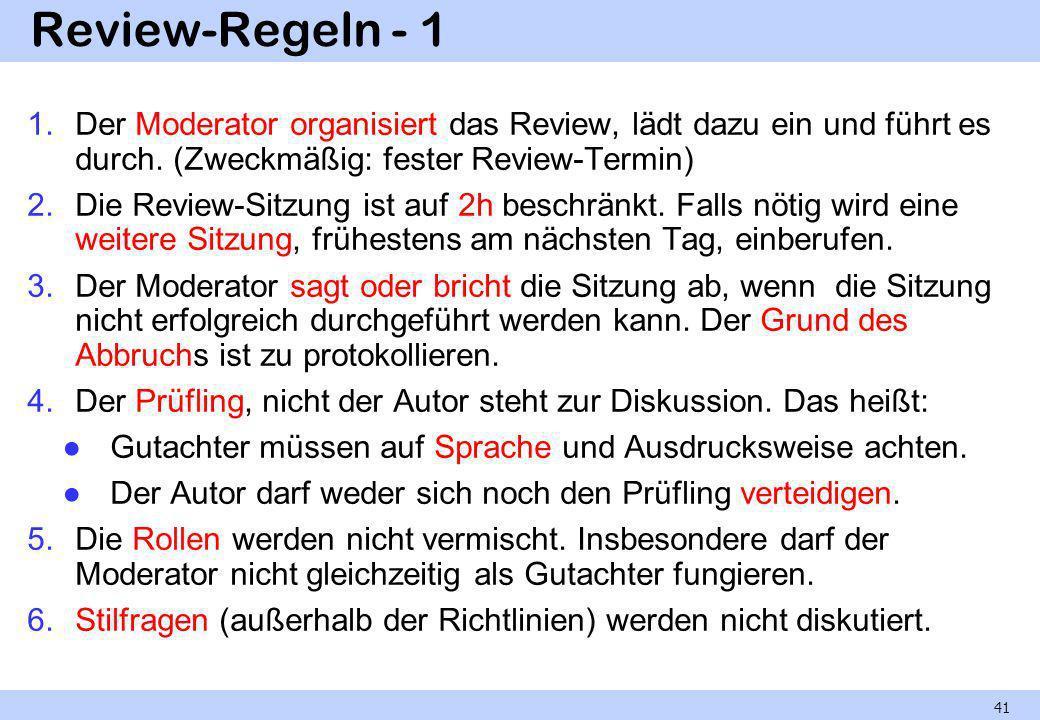 Review-Regeln - 1 Der Moderator organisiert das Review, lädt dazu ein und führt es durch. (Zweckmäßig: fester Review-Termin)