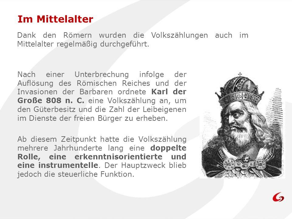 Im Mittelalter Dank den Römern wurden die Volkszählungen auch im Mittelalter regelmäßig durchgeführt.