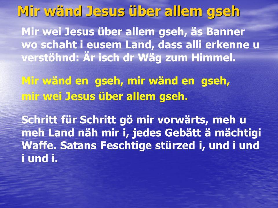 Mir wänd Jesus über allem gseh