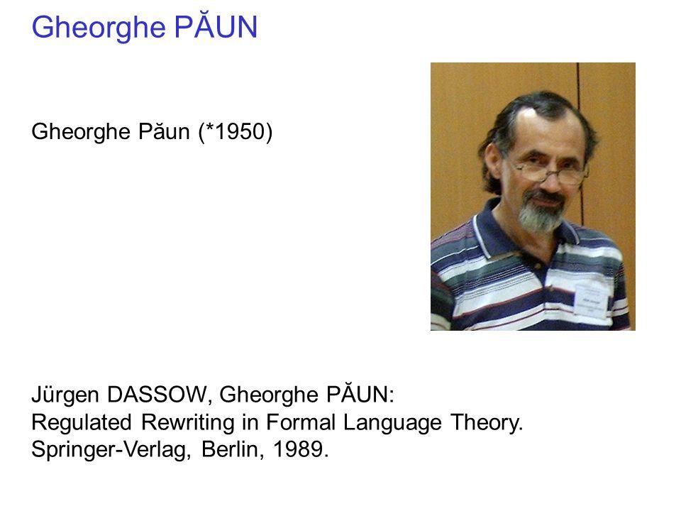 Gheorghe PĂUN Gheorghe Păun (*1950) Jürgen DASSOW, Gheorghe PĂUN: