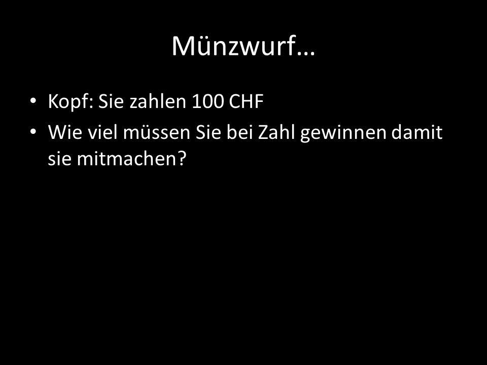 Münzwurf… Kopf: Sie zahlen 100 CHF