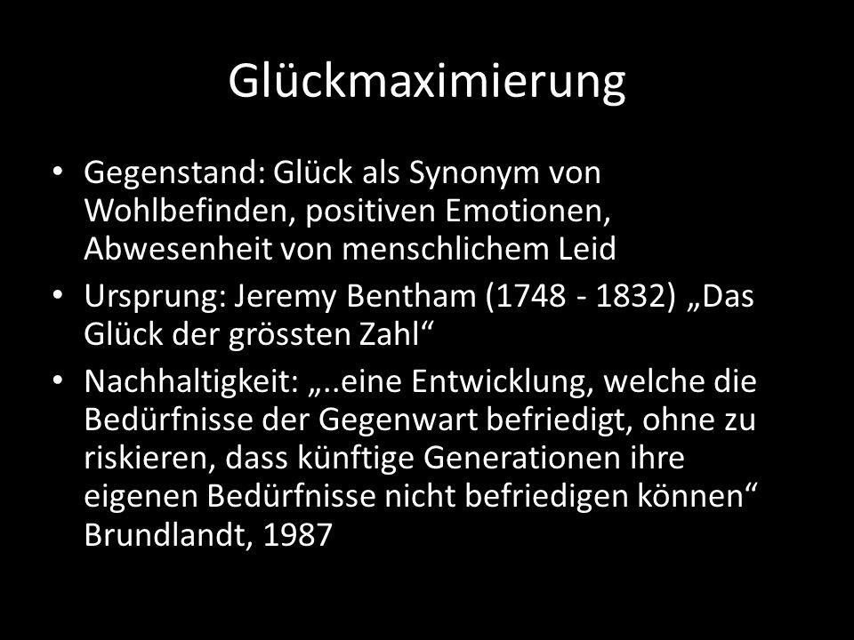 Glückmaximierung Gegenstand: Glück als Synonym von Wohlbefinden, positiven Emotionen, Abwesenheit von menschlichem Leid.