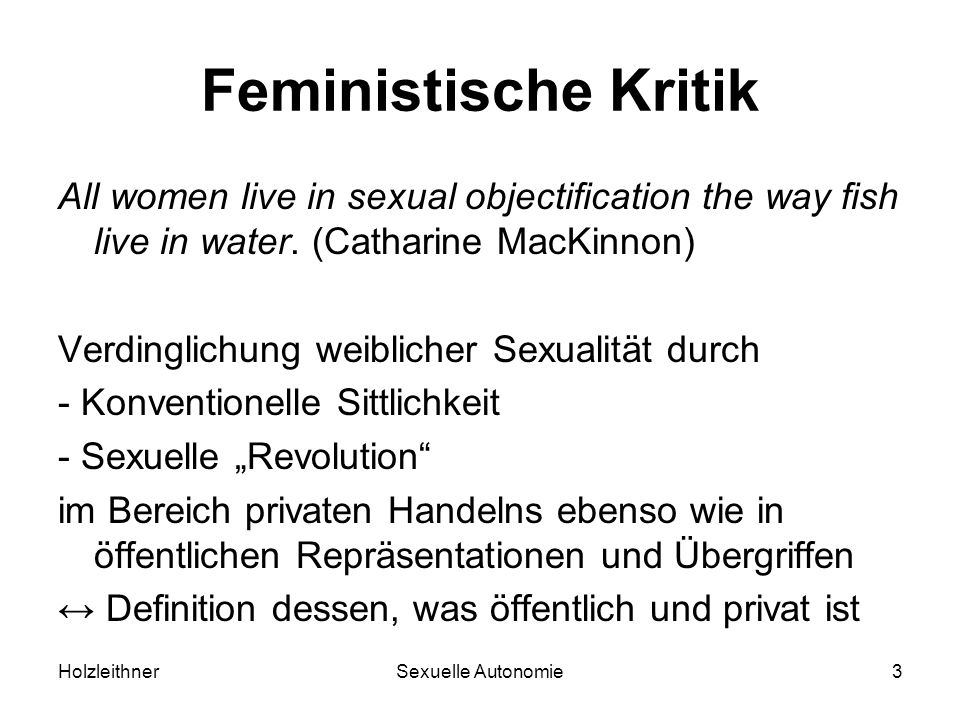 Feministische Kritik All women live in sexual objectification the way fish live in water. (Catharine MacKinnon)