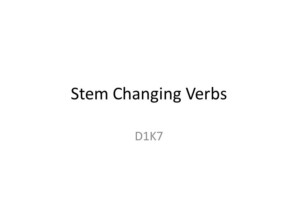 Stem Changing Verbs D1K7