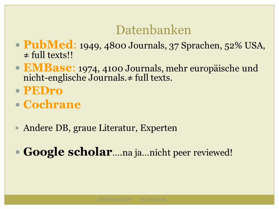 Datenbanken PubMed: 1949, 4800 Journals, 37 Sprachen, 52% USA, ≠ full texts!!