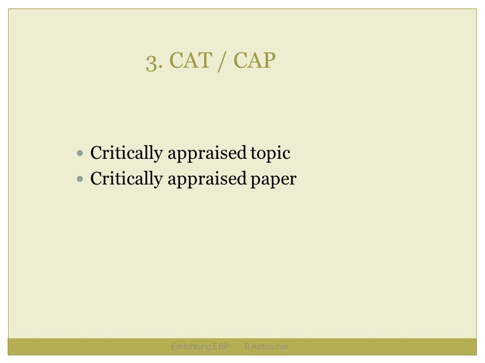 3. CAT / CAP Critically appraised topic Critically appraised paper