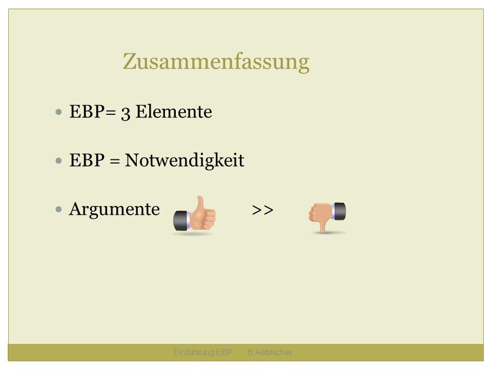 Zusammenfassung EBP= 3 Elemente EBP = Notwendigkeit Argumente >>