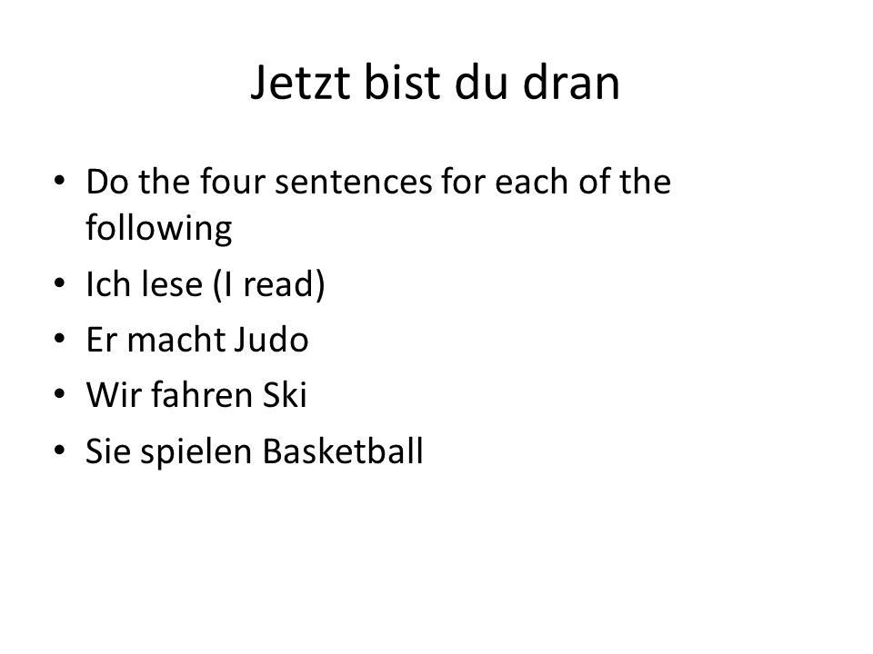 Jetzt bist du dran Do the four sentences for each of the following