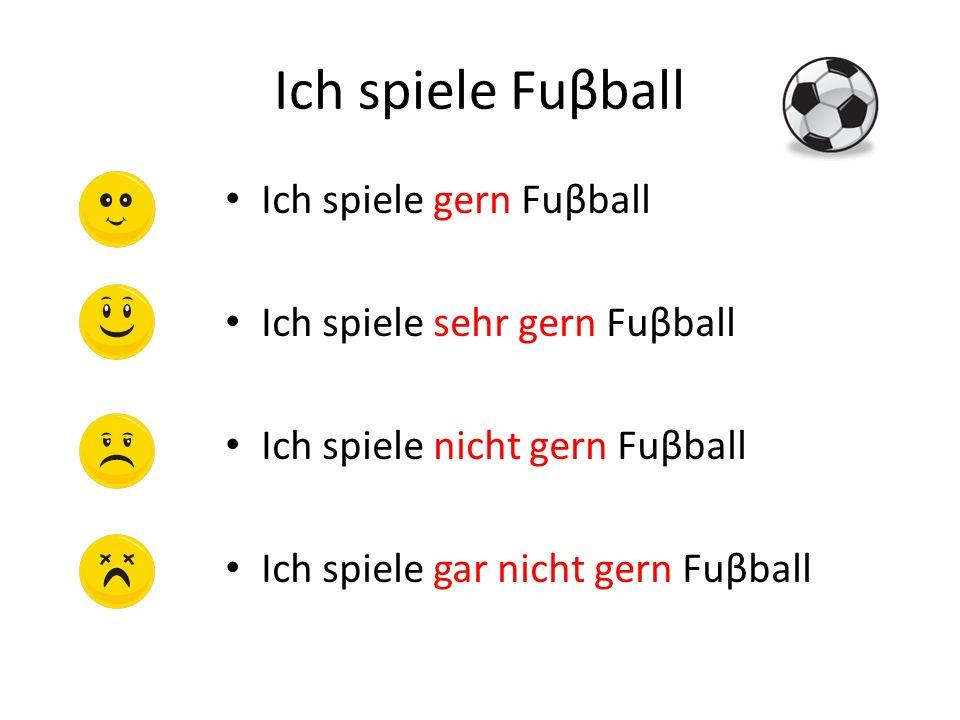 Ich spiele Fuβball Ich spiele gern Fuβball