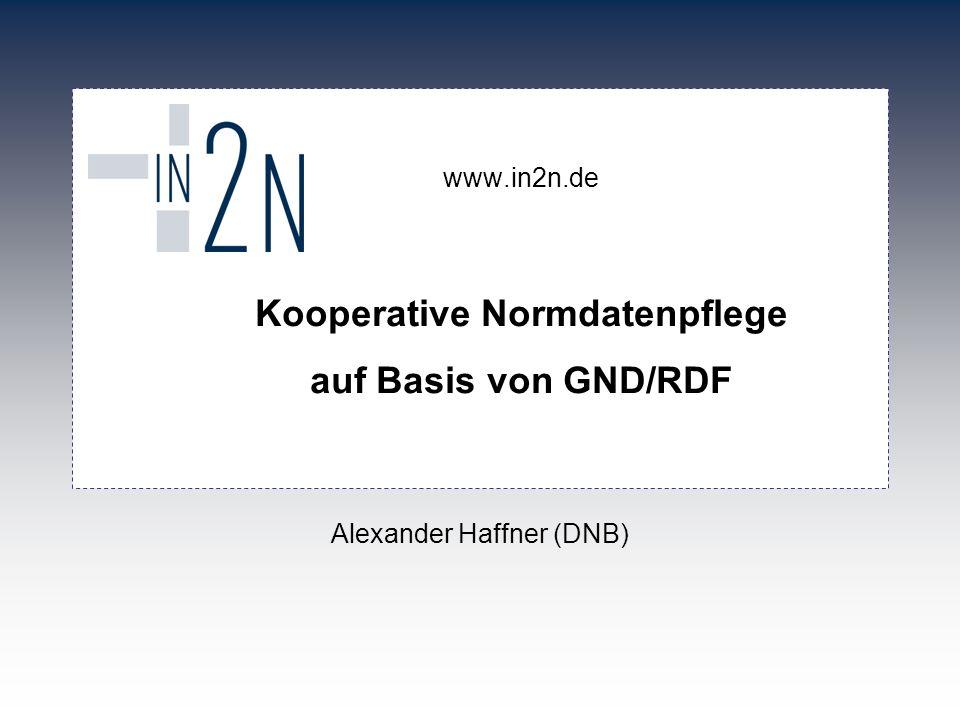 www.in2n.de Kooperative Normdatenpflege auf Basis von GND/RDF