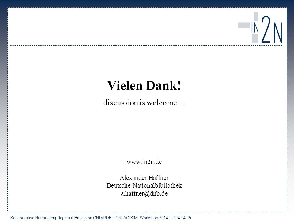 Vielen Dank! discussion is welcome… www.in2n.de Alexander Haffner