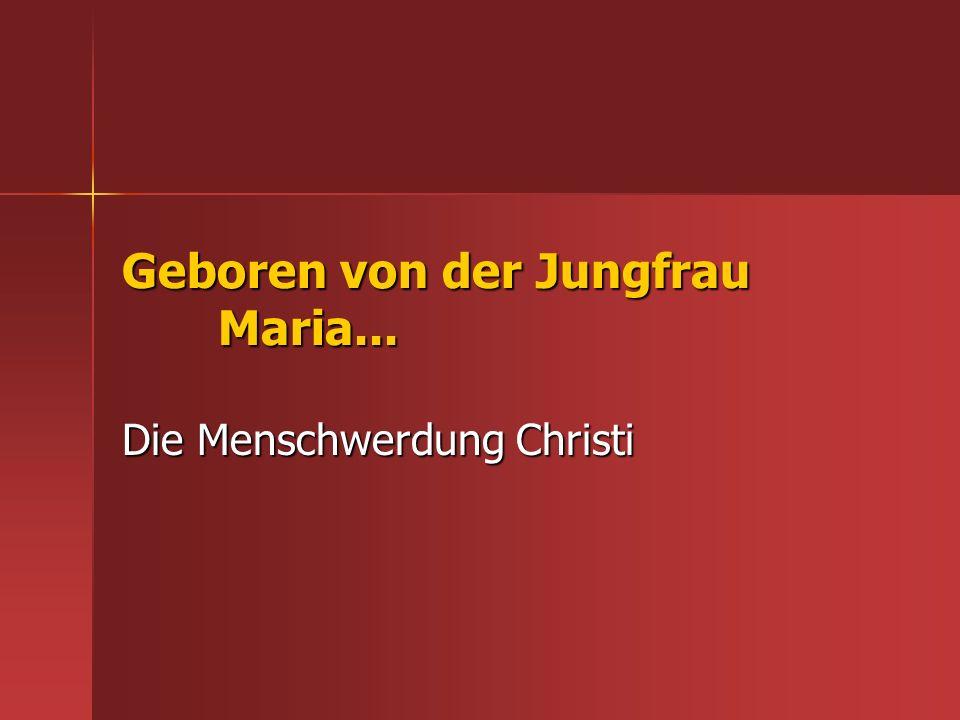 Geboren von der Jungfrau Maria...
