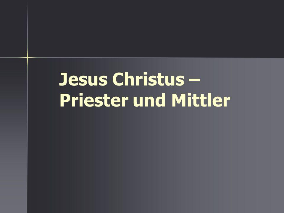 Jesus Christus – Priester und Mittler