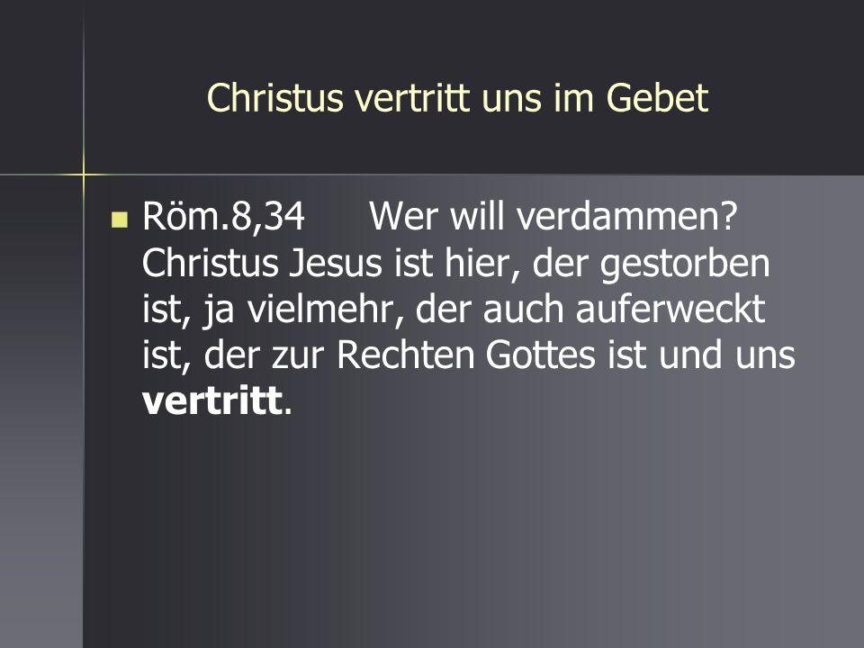 Christus vertritt uns im Gebet