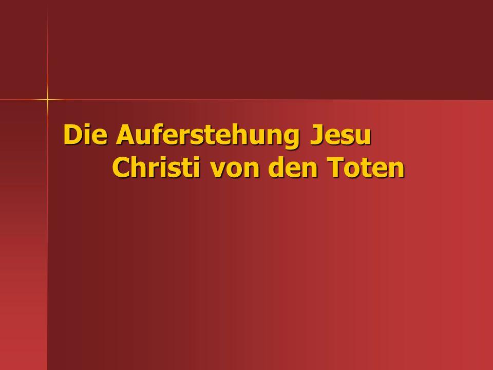 Die Auferstehung Jesu Christi von den Toten