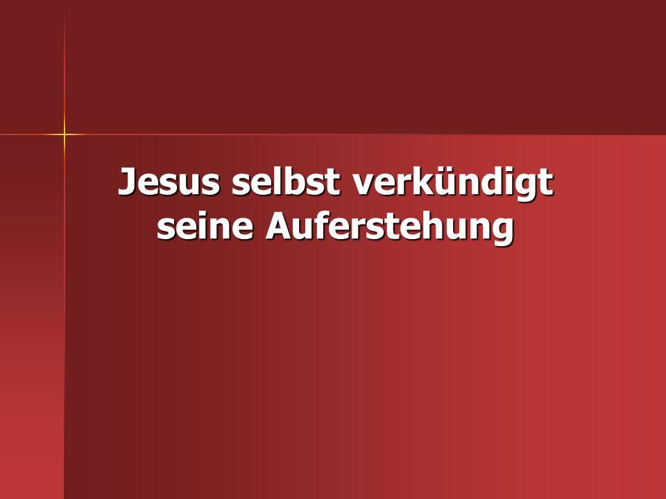 Jesus selbst verkündigt seine Auferstehung