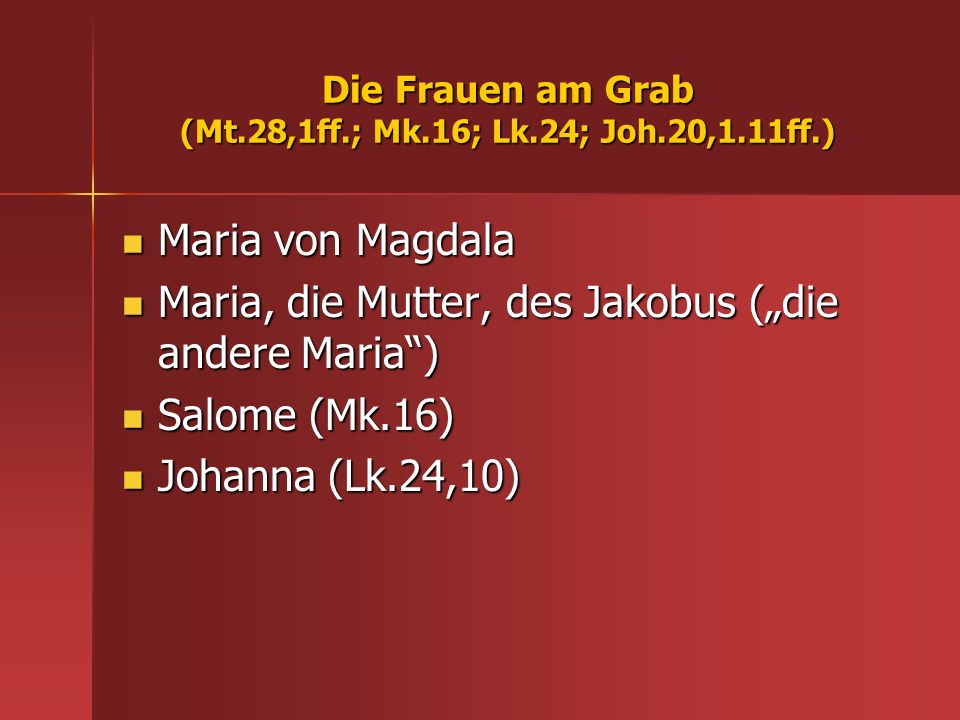 Die Frauen am Grab (Mt.28,1ff.; Mk.16; Lk.24; Joh.20,1.11ff.)
