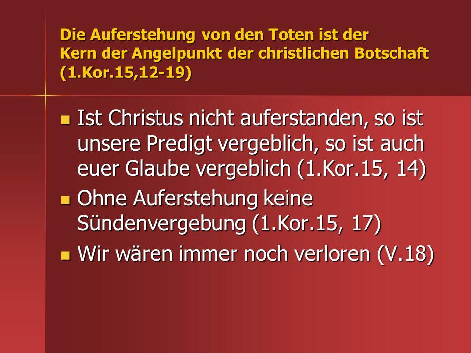Ohne Auferstehung keine Sündenvergebung (1.Kor.15, 17)