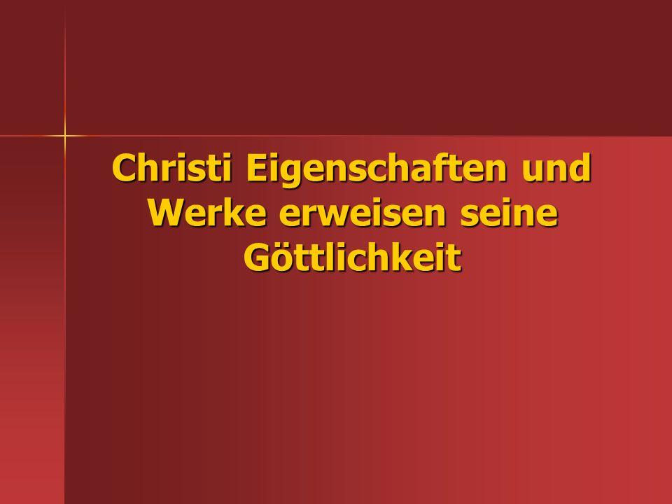 Christi Eigenschaften und Werke erweisen seine Göttlichkeit