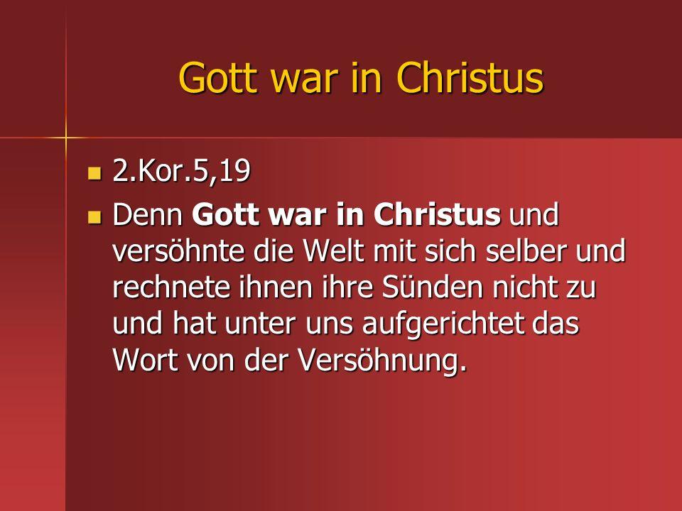 Gott war in Christus 2.Kor.5,19