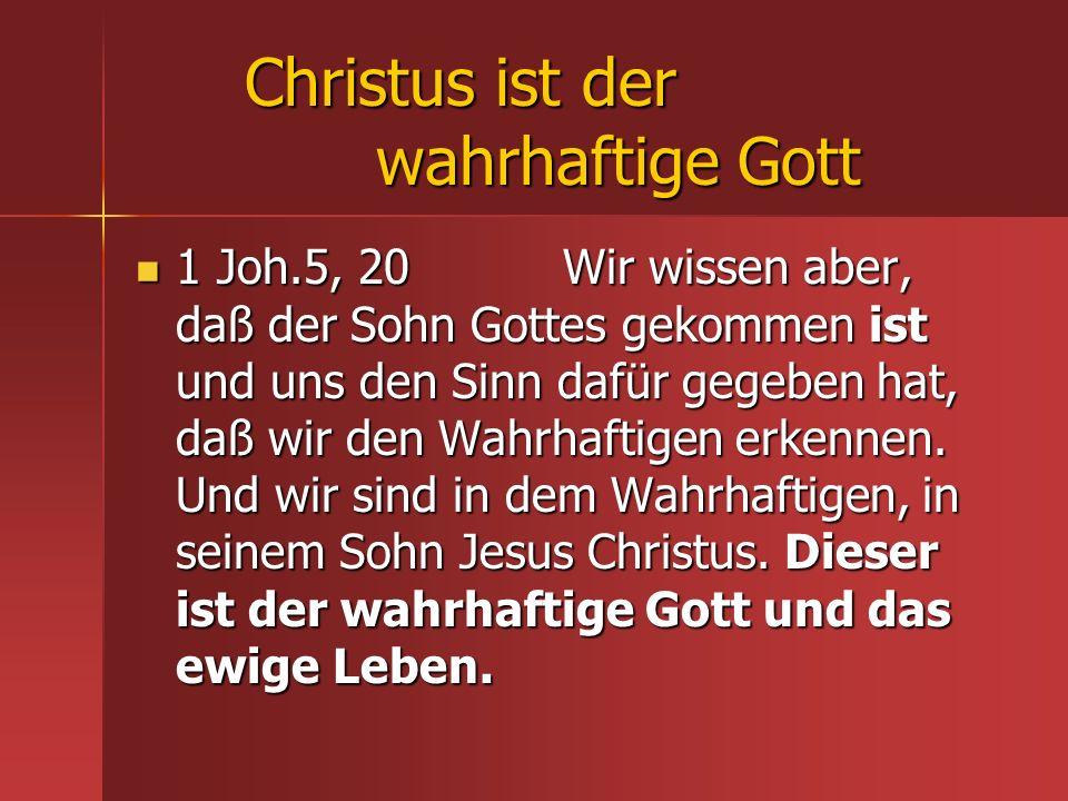 Christus ist der wahrhaftige Gott