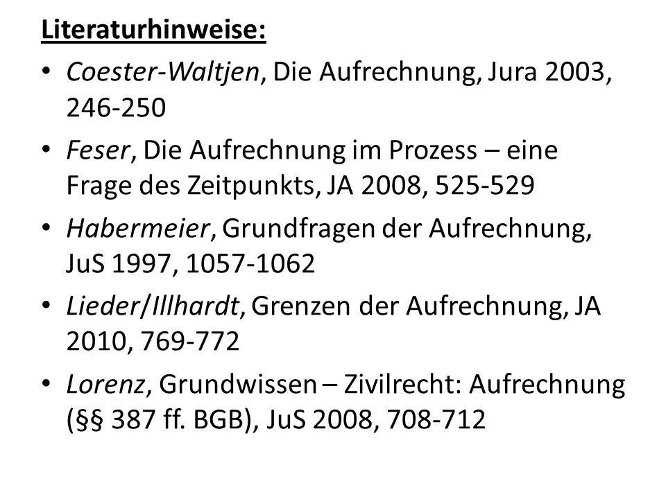 Literaturhinweise: Coester-Waltjen, Die Aufrechnung, Jura 2003, 246-250.