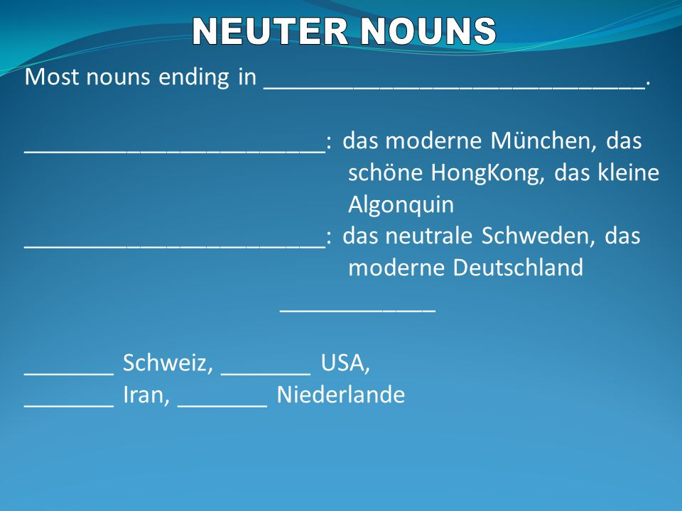NEUTER NOUNS Most nouns ending in _____________________________.