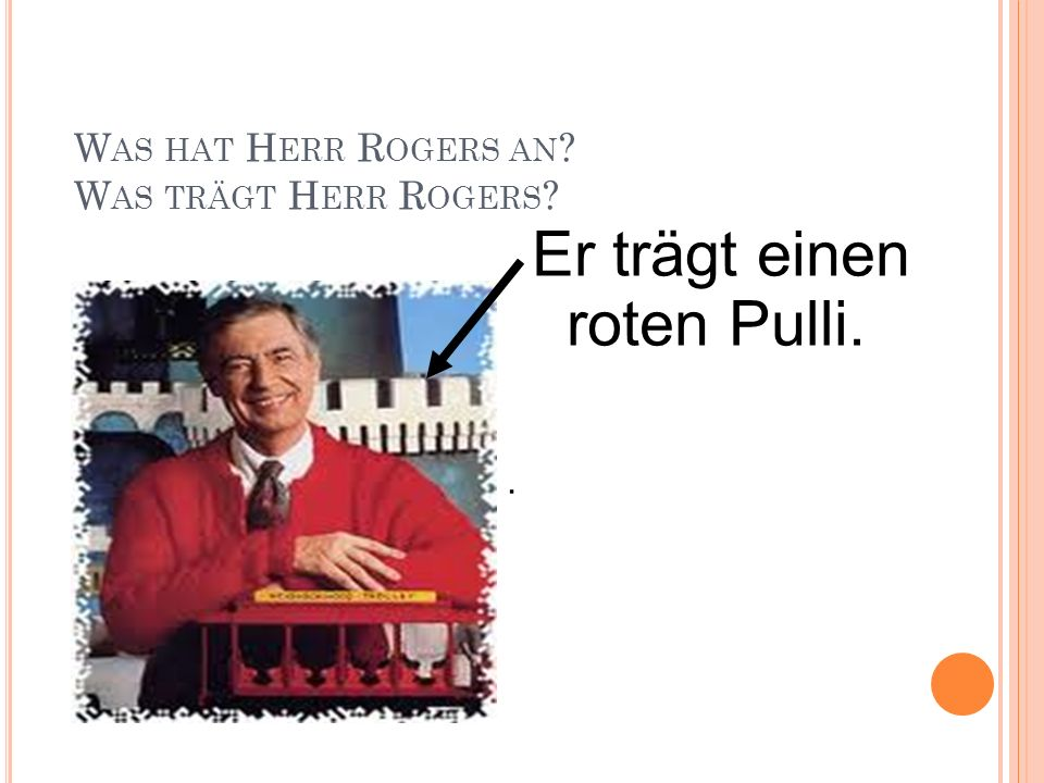 Was hat Herr Rogers an Was trägt Herr Rogers