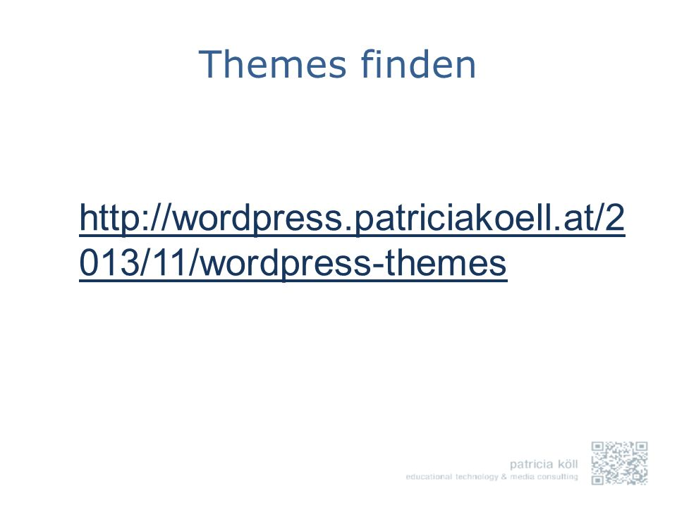 Themes finden http://wordpress.patriciakoell.at/2013/11/wordpress-themes