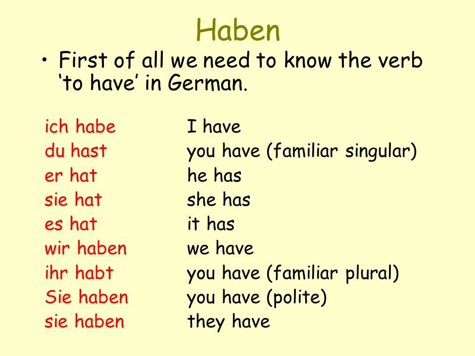 Haben First of all we need to know the verb 'to have' in German.
