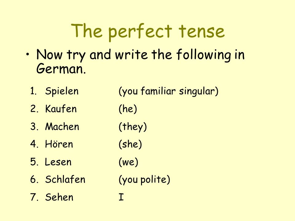 The perfect tense Now try and write the following in German.