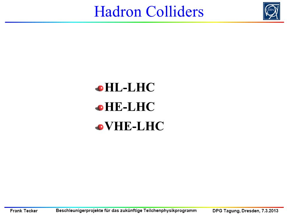 Hadron Colliders HL-LHC HE-LHC VHE-LHC