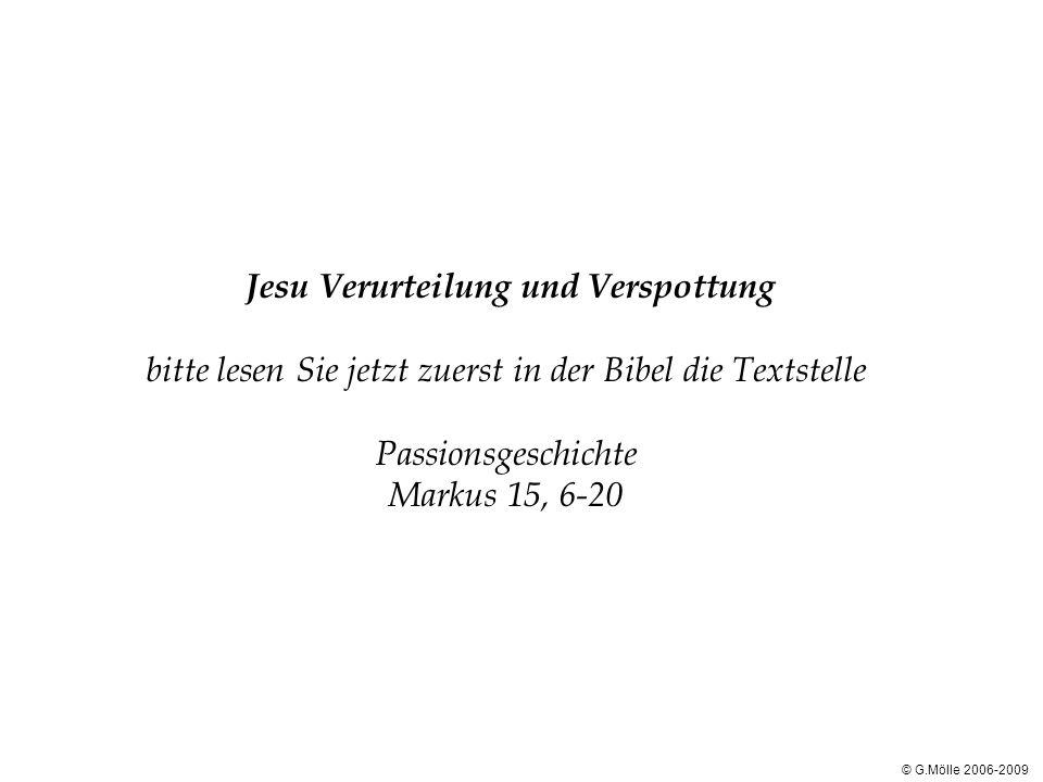 Jesu Verurteilung und Verspottung bitte lesen Sie jetzt zuerst in der Bibel die Textstelle Passionsgeschichte Markus 15, 6-20