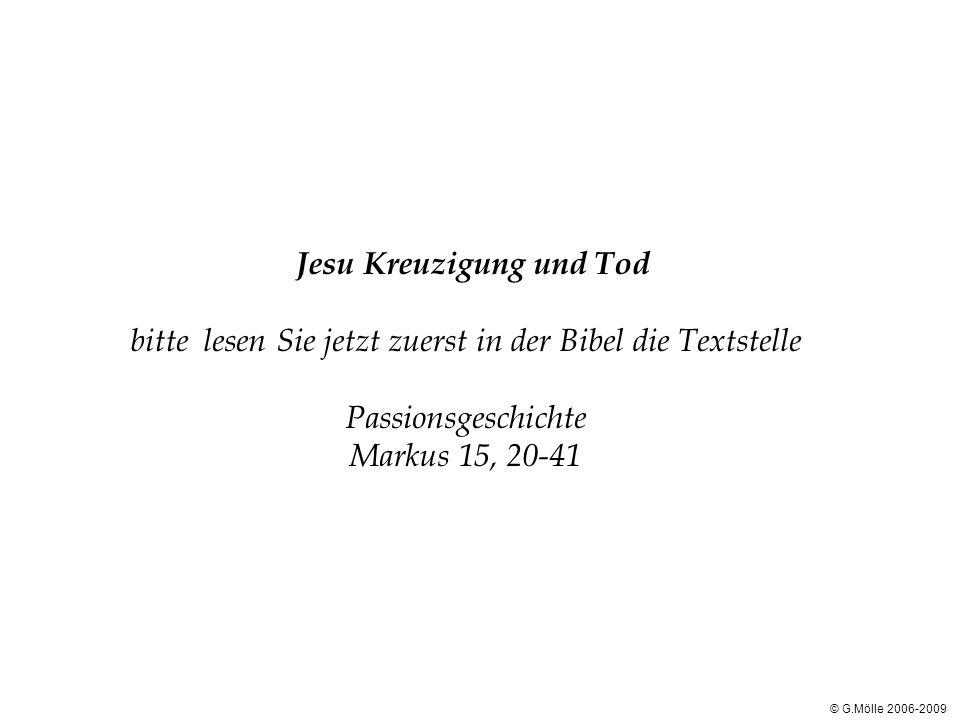 Jesu Kreuzigung und Tod bitte lesen Sie jetzt zuerst in der Bibel die Textstelle Passionsgeschichte Markus 15, 20-41