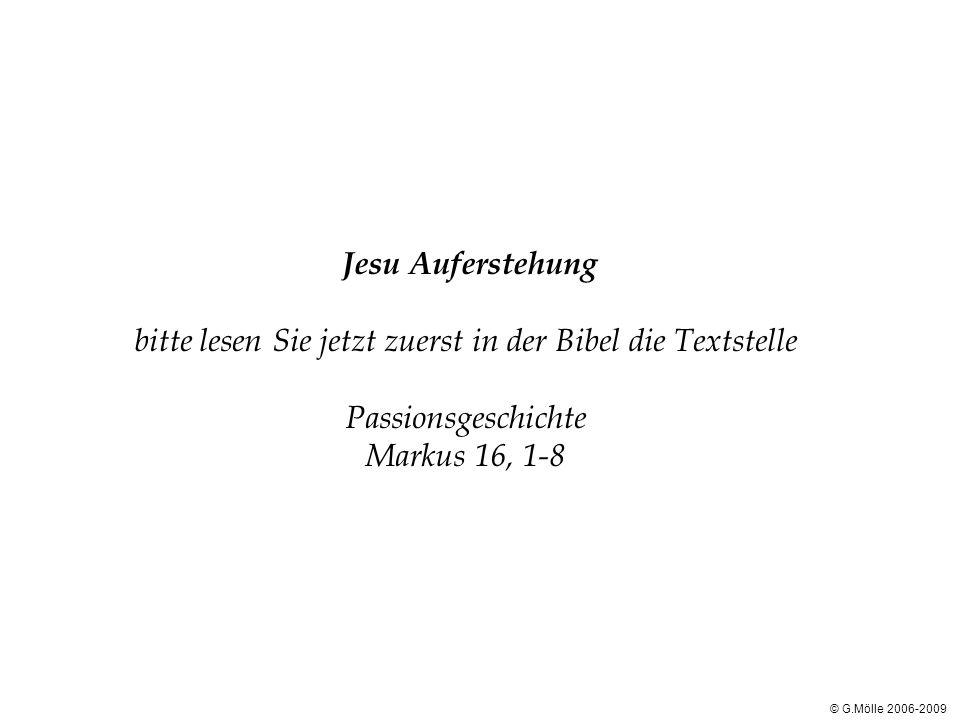Jesu Auferstehung bitte lesen Sie jetzt zuerst in der Bibel die Textstelle Passionsgeschichte Markus 16, 1-8