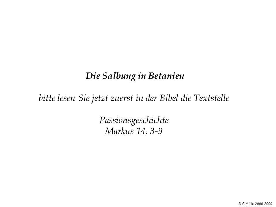 Die Salbung in Betanien bitte lesen Sie jetzt zuerst in der Bibel die Textstelle Passionsgeschichte Markus 14, 3-9