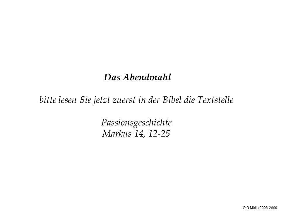 Das Abendmahl bitte lesen Sie jetzt zuerst in der Bibel die Textstelle Passionsgeschichte Markus 14, 12-25