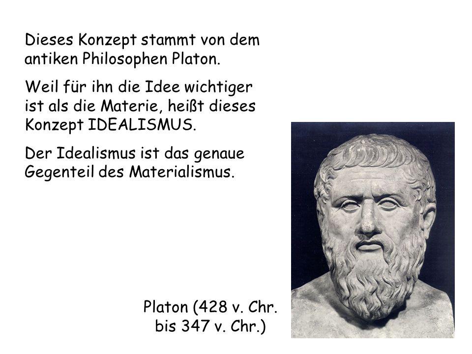 Dieses Konzept stammt von dem antiken Philosophen Platon.