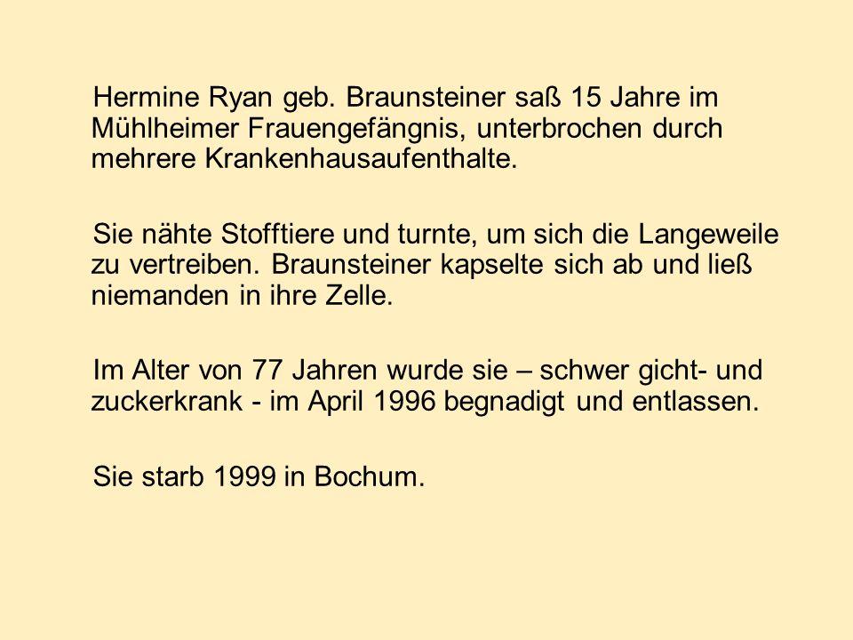 Hermine Ryan geb. Braunsteiner saß 15 Jahre im Mühlheimer Frauengefängnis, unterbrochen durch mehrere Krankenhausaufenthalte.
