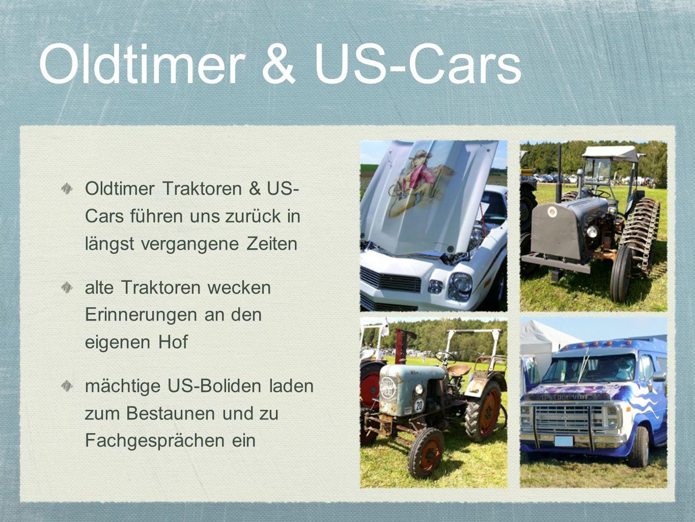 Oldtimer & US-Cars Oldtimer Traktoren & US- Cars führen uns zurück in längst vergangene Zeiten.