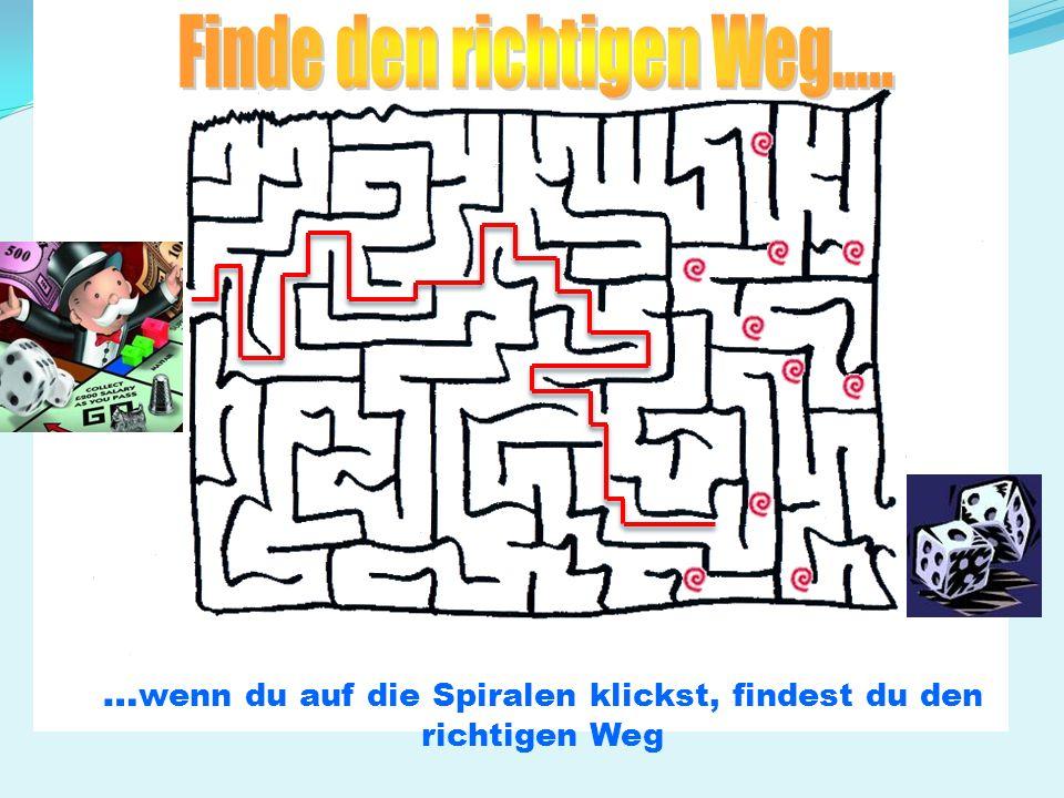 …wenn du auf die Spiralen klickst, findest du den richtigen Weg