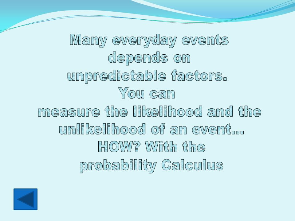 unpredictable factors. You can measure the likelihood and the