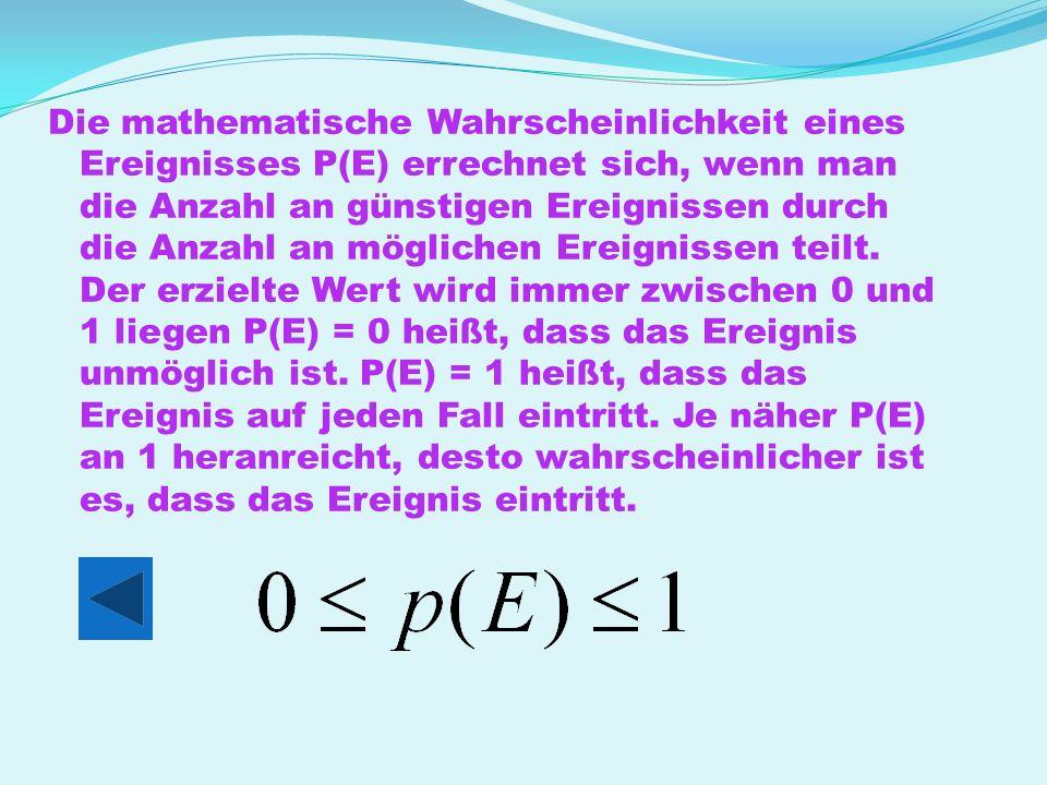 Die mathematische Wahrscheinlichkeit eines Ereignisses P(E) errechnet sich, wenn man die Anzahl an günstigen Ereignissen durch die Anzahl an möglichen Ereignissen teilt.