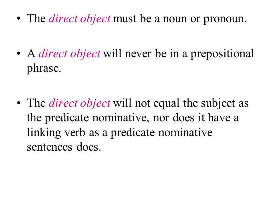 The direct object must be a noun or pronoun.