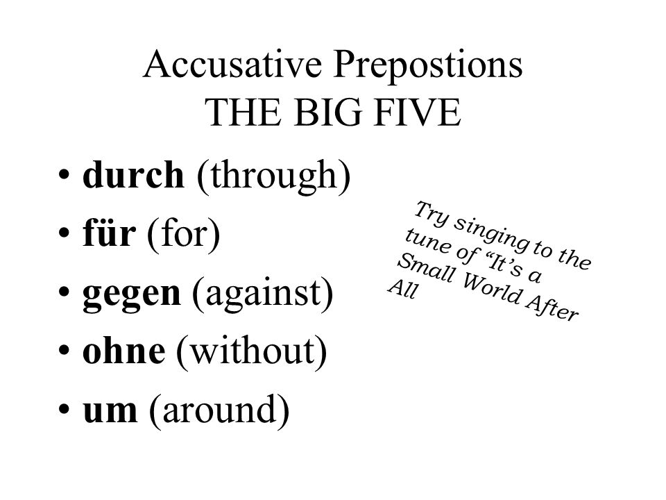Accusative Prepostions THE BIG FIVE