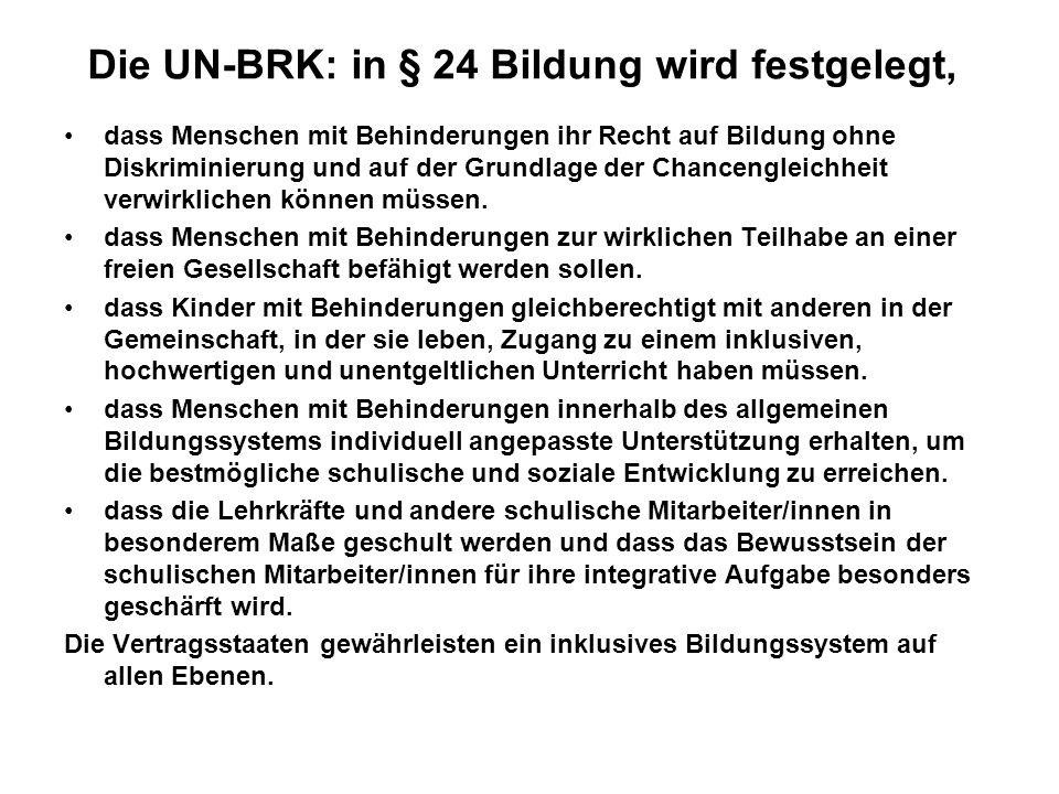 Die UN-BRK: in § 24 Bildung wird festgelegt,